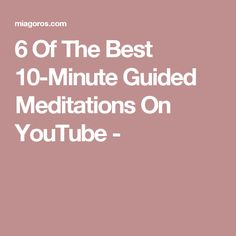 6 Of The Best 10-Minute Guided Meditations On YouTube -