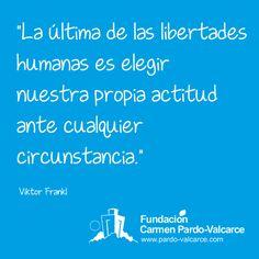"""""""La última de las libertades humanas es elegir nuestra propia actitud ante cualquier circunstancia."""" Viktor Frankl"""