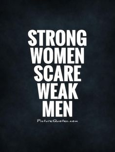 Strong women scare weak men. Picture Quotes.
