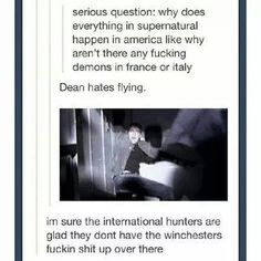 Always wonder this too... And I get they hate flying, but they went oversea to get Crowley's bones... So... I mean... Why not?