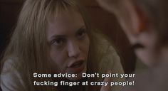 """""""Some advice, okay? Don't point your fucking finger at crazy people!"""" - Angelina Jolie as Lisa, 'Girl, Interupted'. Angelina Jolie, Girl Interrupted Quotes, Love Movie, Movie Tv, Crazy Movie, Movie Scene, Movies Showing, Movies And Tv Shows, Movie Lines"""