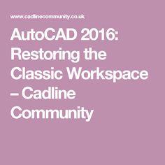 AutoCAD 2016: Restoring the Classic Workspace – Cadline Community