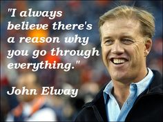There is a reason why you go through everything. #JohnElway. #SuccessQuotes.
