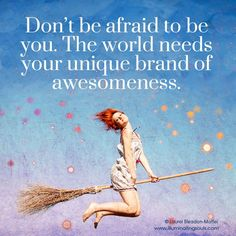 Don't be afraid to be you. This is Why I do what I do: being a Personal Brand Champion! You are your brand, what you do matters! Find your awesomeness and let it shine!!!:)