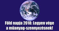 Föld napja 2018 - Legyen vége a műanyag-szennyezésnek! Ezzel a felhívással szerveznek világszerte rendezvényeket és szólítják fel a bolygó lakosságát a mihamarabbiglobális cselekvésre a műanyaghulladék ellen.