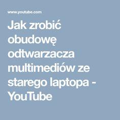 Jak zrobić obudowę odtwarzacza multimediów ze starego laptopa - YouTube
