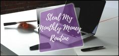 Steal My Monthly Money Routine