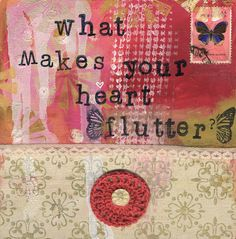 WHAT MAKES YOUR HEART FLUTTER? Mixed media art. Patchwork collage painting. Soul. Inspired.