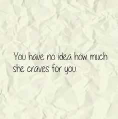 She craves for you