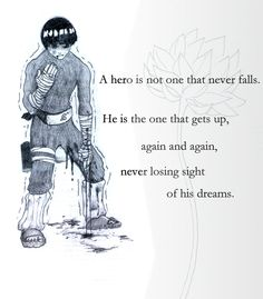 Reason 1: Rock Lee never gives up. The odds are definitely stacked against him, being someone who couldn't use ninjutsu or or genjutsu like all of his classmates. Everyone told him he should quit, and at the academy, he was barely able to keep up. Then, when he was on Gai's team, Neji kept telling him he was not worth his time. He was injured so badly for a while they thought he would never fight again. Nothing stopped him from getting up and trying again until he made it to the top.