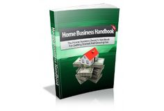 The Home Business Handbook: Discover The Secrets To Starting A Successful Home Business And Never Have To Work For Your Boss Ever Again!  Just $5!!!!