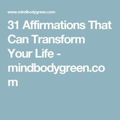 31 Affirmations That Can Transform Your Life - mindbodygreen.com