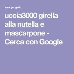 uccia3000 girella alla nutella e mascarpone - Cerca con Google