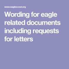 Wording for eagle related documents including requests for letters Letter Of Commendation, Eagle Project, Eagle Scout, Scouting, Boy Scouts, Eagles, Celebration, Letters, Invitations