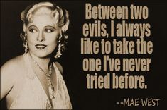 """Mae West quote In 1949 Mae West, reminiscing on the days when the word """"sex"""" was rarely uttered, said of Kinsey, """"That guy merely makes it easy for me. Now I don't have to draw 'em any blueprints...We are both in the same business...Except I saw it first.""""[43] on Professor Kinsey's studies of female sexuality"""