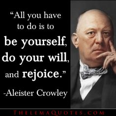 Quotes by Aleister Crowley   be, do, rejoice - Esoteric Online