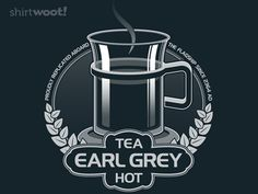 Earl Grey Hot t-shirt Tiny Shorts, Earl Gray, Custom T, Cool Shirts, Star Trek, Tea Party, Geek Stuff, Tees, T Shirt