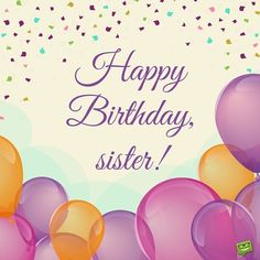 Get the adorable and delightful wishes for you sister you love the most. We have huge collection of cutest happy birthday wishes for sister. Happy Birthday Sister Messages, Happy Birthday Little Sister, Sister Birthday Quotes, Best Birthday Wishes, Happy Birthday Greetings, Happy Birthday Cards, Sister Quotes, Sister Pics, Birthday Posts