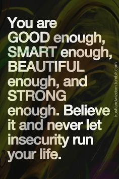 Smart enough, beautiful enough, strong enough.