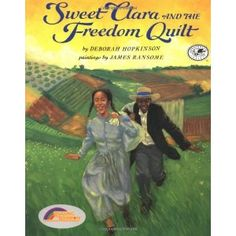 Sweet Clara and the Freedom Quilt (Reading Rainbow Books) Paperback]  Deborah Hopkinson (Author), James E. Ransome (Illustrator). Product Description  Illus. in full color. As a seamstress in the Big House, Clara dreams of a reunion with her Momma, who lives on another plantation--and even of running away to freedom. Then she overhears two slaves talking about the Underground Railroad. In a flash of inspiration, Clara sees how she can use the cloth in her scrap bag to make a map of the…