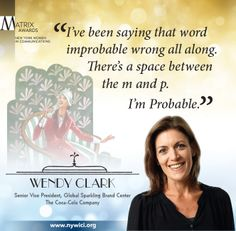 #Matrix14 Honoree Wendy Clark considered her journey improbable, but at the awards ceremony she acknowledged that she truly is probable.