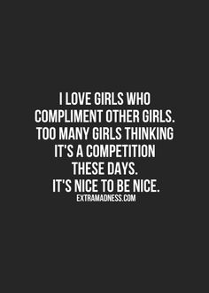 Seriously! I got a compliment from a girl in the gym today..that never happens! It made me think I should compliment other ladies more!