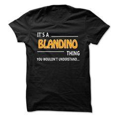 nice BLANDINO Tshirt, Its a BLANDINO thing you wouldnt understand