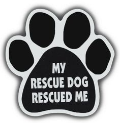 Dog Paw Shaped Magnets: MY RESCUE DOG RESCUED ME | Cars, Trucks, Refrigerators Crazy Sticker Guy http://www.amazon.com/dp/B00D3RDHUM/ref=cm_sw_r_pi_dp_2PsPvb0RXC6J0