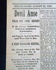 "Historic Newspaper with coverage of the Hatfield-McCoy feud: The Wheeling Intelligencer, Wheeling, West Virginia, November 28, 1889  ""Devil Anse"" ""Tells the True History"" ""Of the Famous Hatfield-McCoy Feud to an Intelligencer Representative"" ""And Puts His Mark to the Statement When Read to Him"" ""A Very Thrilling Recital"" ""The Famous Head of the Hatfield Family Not So Black as Painted"" ""By Sensational Reporters - How Marshal White Got His Consent to go to Charleston..."""
