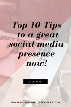 Top 10 Tips to a Great Social Media Presence Now! Personally done by Chanelle Segerius-Bruce