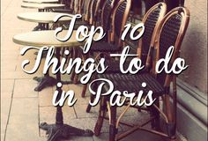 Top 10 Things to do in Paris...maybe I'll visit while I'm studying abroad