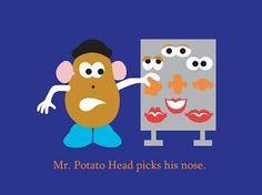 Mr. Potato Head picks his nose.