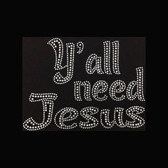 Y'all Need Jesus Rhinestone Bling Shirt Bling Quotes, Jesus Loves Us, Bling Shirts, Christ The King, Godly Marriage, Sassy Quotes, Mind Body Soul, Godly Woman, Pretty Wallpapers