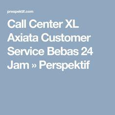 Call Center XL Axiata Customer Service Bebas 24 Jam » Perspektif