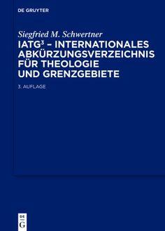 IATG, 3. Internationales Abkürzungsverzeichnis für Theologie und Grenzgebiete: Amazon.de: Siegfried Schwertner: Bücher