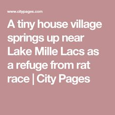 A tiny house village springs up near Lake Mille Lacs as a refuge from rat race | City Pages