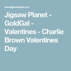 Jigsaw Planet - GoldGal - Valentines - Charlie Brown Valentines Day