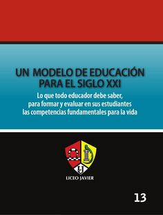 UN MODELO DE EDUCACIÓN PARA EL SIGLO XXI  Lo que todo educador debe saber, para formar y evaluar en sus estudiantes las competencias fundamentales para la vida