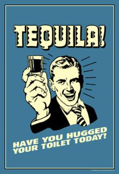 Funny Vintage Posters | Tequila Have You Hugged Your Toilet Today Funny Retro Poster ...