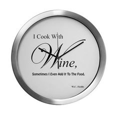 """I Cook With Wine Modern Wall Clock.  Is there anything better than home cooking and fine wine shared with family and friends?  Visit the """"Wine Cellar"""" section of http://www.cafepress.com/splashinghoney to find this humorous quote from W.C. Fields on a variety of products."""
