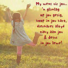My wens vir jou.. 'n glimlag  op jou gesig, hoop in jou hart, dierbares altyd  naby aan jou & Jesus  in jou lewe!