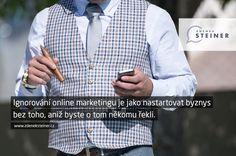 CITÁT ♕ PODNIKÁNÍ Ignorování online marketingu je jako nastartovat byznys bez toho, aniž byste o tom někomu řekli. www.steinermedia.cz