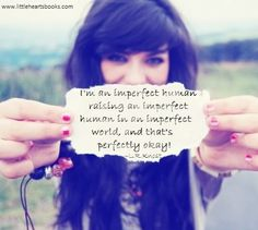 """""""I'm an imperfect human raising an imperfect human in an imperfect world, and that's perfectly okay."""" ~L.R.Knost <3 www.littleheartsbooks.com"""