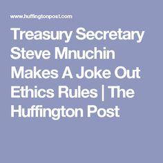 Treasury Secretary Steve Mnuchin Makes A Joke Out Ethics Rules   The Huffington Post