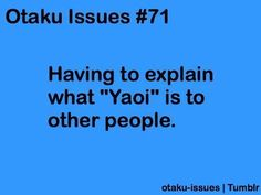 yaoi.... ummm well it's gah forget it, you're to innocent and you don't deserve it any way.