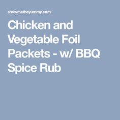 Chicken and Vegetable Foil Packets - w/ BBQ Spice Rub