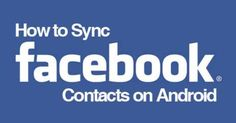 Sync Facebook Contacts Android | Synchronize Contacts on Facebook via Android Phone