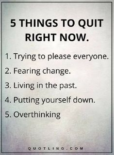 Quotes, Motivation, Inspiration: Life Lessons - 5 THINGS TO QUIT RIGHT NOW: Trying to please everyone. Living in the past. Putting yourself down. Motivacional Quotes, Life Quotes Love, Life Lesson Quotes, Great Quotes, Quotes To Live By, True Quotes About Life, Quotes About Worrying, Quotes About Goals, Quotes About Home