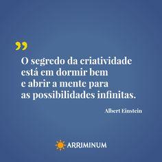 """""""O segredo da criatividade está em dormir bem e abrir a mente para as possibilidades infinitas."""" Albert Einstein"""