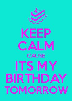 Keep calm it's my birthday tomorrow 😘 Happy Birthday Quotes For Friends, Birthday Girl Quotes, Birthday Wishes For Myself, Birthday Wishes Quotes, Happy Birthday Sister, Happy Birthday Messages, Happy Birthday Greetings, 41st Birthday, Birthday Stuff